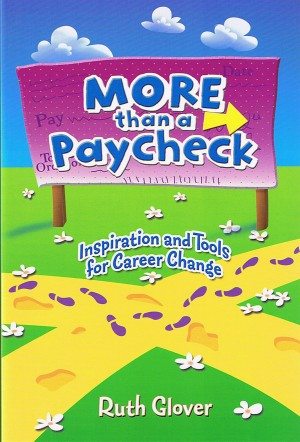 MORE than a Paycheck - Inspiration and Tools for Career Change by Ruth Glover from Bookbaby in Finance & Investments category