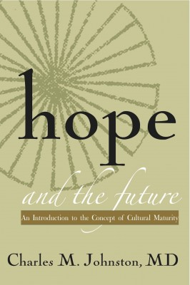 Hope and the Future - An Introduction to the Concept of Cultural Maturity by Charles M. Johnston MD from Bookbaby in Science category