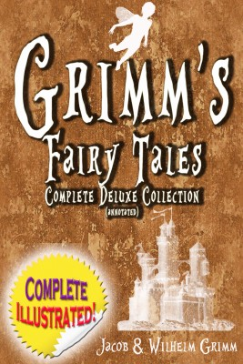 Grimm's Fairy Tales:  Deluxe Complete Collection (Annotated) - ALL 200 Tales Fully Illustrated! by Wilhelm Grimm from Bookbaby in Teen Novel category