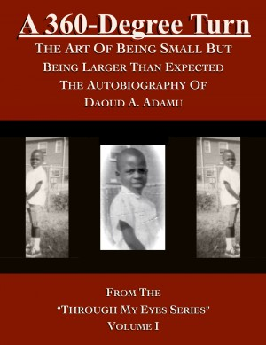 A 360-Degree Turn: The Art of Being Small But Being Larger Than Expected by Daoud A. Adamu from Bookbaby in Autobiography & Biography category