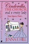 Cinderella, The Church,  and a Crazy Lady - Once Upon a Twist