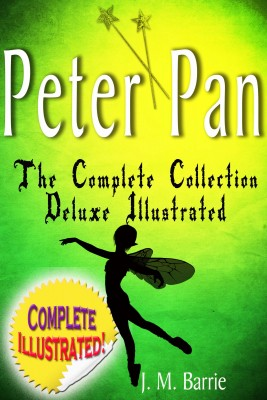 Peter Pan the Complete Collection: Deluxe Illustrated (annotated) by J. M. Barrie from Bookbaby in Teen Novel category