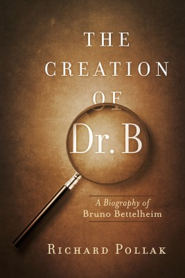 The Creation of Dr. B - A Biography of Bruno Bettelheim by Richard Pollak from Bookbaby in Autobiography & Biography category