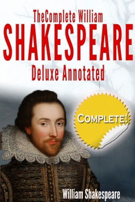 The Complete Works of William Shakespeare Deluxe Annotated - Suitable for Home Reading, Academic Study, and Dramatic Productions by William Shakespeare from Bookbaby in General Novel category