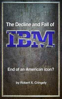 The Decline and Fall of IBM - End of an American Icon? by Robert X. Cringely from Bookbaby in Finance & Investments category