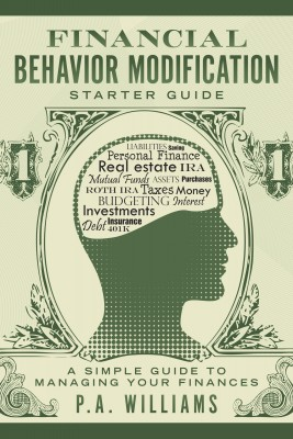 Financial Behavior Modification Starter Guide - A Simple Guide to Managing Your Finances by P.A. Williams from Bookbaby in Finance & Investments category