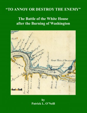 To Annoy or Destroy the Enemy - The Battle of the White House after the Burning of Washington by Patrick L. O'Neill from Bookbaby in History category