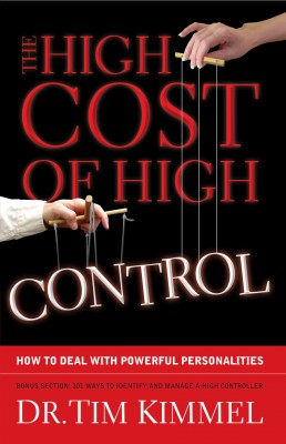 The High Cost of High Control - How to Deal with Powerful Personalities by Dr. Tim Kimmel from Bookbaby in Family & Health category