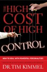The High Cost of High Control - How to Deal with Powerful Personalities by Dr. Tim Kimmel from  in  category