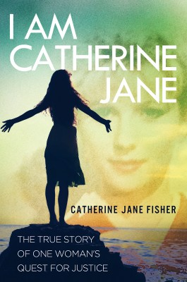 I am Catherine Jane - The True Story of One Woman's Quest for Justice by Catherine Jane Fisher from Bookbaby in Autobiography & Biography category