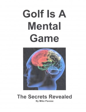 Golf Is A Mental Game - The Secrets Revealed by Mike Pavese from Bookbaby in Sports & Hobbies category