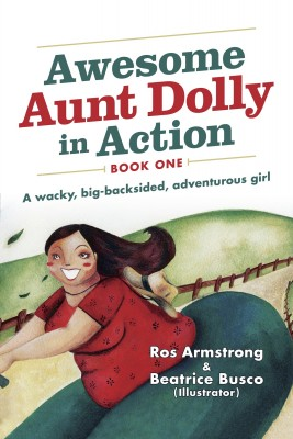 Awesome Aunt Dolly in Action - A Wacky, Big-backsided, Adventurous Girl by Ros Armstrong from Bookbaby in General Novel category