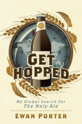 Get Hopped - My Global Search For The Holy Ale by Ewan Porter from Bookbaby in Travel category