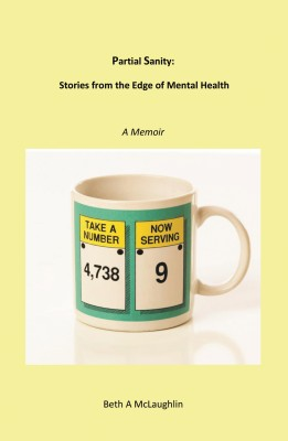 Partial Sanity - Stories from the Edge of Mental Health by Beth A. McLaughlin from Bookbaby in Autobiography & Biography category