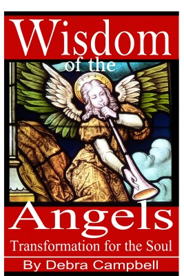 Wisdom of the Angels - Transformation for the Soul by Debra Campbell from Bookbaby in Religion category