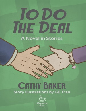 To Do the Deal - A Novel in Stories by Cathy Baker from Bookbaby in General Novel category