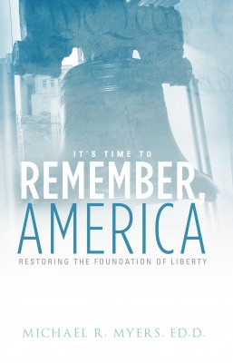 It's Time to Remember, America - Restoring the Foundations of Liberty by Michael R. Myers, Ed.D. from Bookbaby in History category