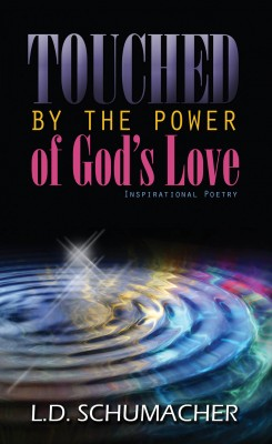 Touched By The Power Of God's Love by L.D. Schumacher from Bookbaby in Religion category