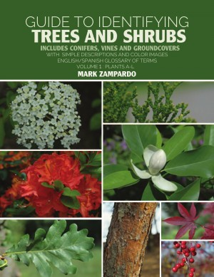 Guide to Identifying Trees and Shrubs Plants A-L - Includes Conifers, Vines and Groundcovers by Mark Zampardo from Bookbaby in General Novel category