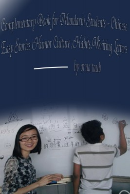 Complementary Book for Mandarin Students - Chinese Easy Stories,Humor,Culture ,Habits,Writing Letters by Orna Taub from Bookbaby in Language & Dictionary category