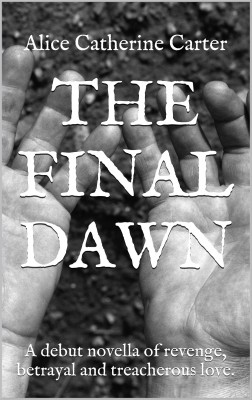 The Final Dawn - A Debut Novella of Revenge, Betrayal and Treacherous Love by Alice Catherine Carter from Bookbaby in History category