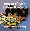 Why All of God's Children Eat Cereal by Dr. Phillip J. Finley from  in  category