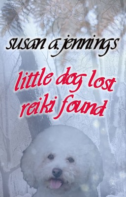 Little Dog Lost, Reiki Found by Susan A. Jennings from Bookbaby in General Novel category