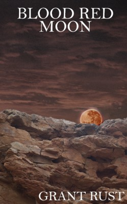 Blood Red Moon by Grant Rust from Bookbaby in Religion category