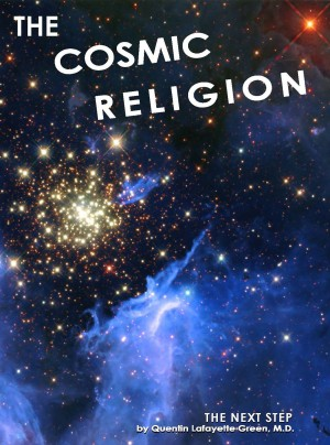 The Cosmic Religion - The Next Step by Quentin L. Green, M.D. from Bookbaby in Religion category