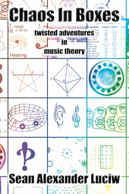 Chaos In Boxes - twisted adventures in music theory by Sean Alexander Luciw from  in  category