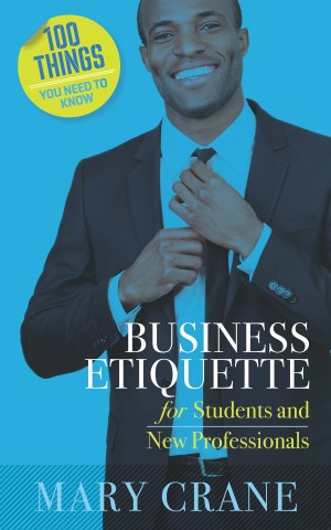 100 Things You Need To Know: Business Etiquette by Mary Crane from Bookbaby in Business & Management category
