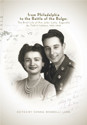 From Philadelphia to the Battle of the Bulge - The Brief Life of Pvt. John-Lefty-Zagarella As Told In Letters, 1941-1945 by Pvt. John