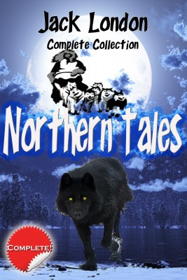 Jack London Complete Collection Northern Tales (annotated) by Jack London from Bookbaby in General Novel category