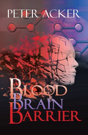 Blood Brain Barrier A Medical Thriller Peter Acker Bookbaby