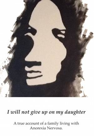 I Will Not Give up on My Daughter - A True Account of a Family Living with Anorexia Nervosa by Grace Summer from Bookbaby in Family & Health category