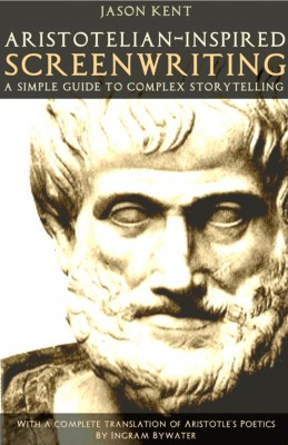 Aristotelian-inspired Screenwriting - A Simple Guide to Complex Storytelling by Jason Kent from Bookbaby in Engineering & IT category