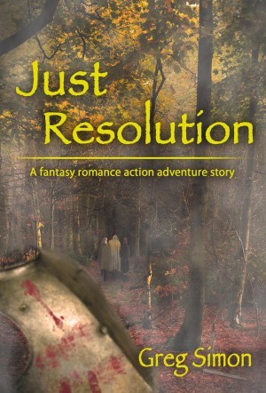 Just Resolution - A Fantasy Romance Action Adventure Story by Greg Simon from Bookbaby in General Novel category
