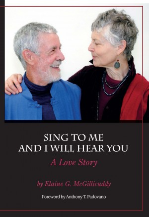 Sing to Me and I Will Hear You - A Love Story by Elaine G. McGillicuddy from Bookbaby in Autobiography & Biography category
