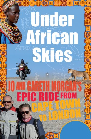 Under African Skies - Jo and Gareth Morgan's Epic Ride from Cape Town to London by Jo Morgan from Bookbaby in General Novel category