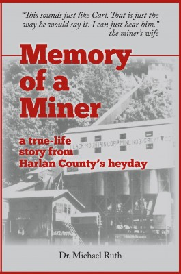 Memory of a Miner - A True-life Story from Harlan County's Heyday by Dr. Michael Ruth from Bookbaby in History category