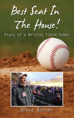 Best Seat in the House - Diary of a Wrigley Field Usher by Bruce Bohrer from Bookbaby in Sports & Hobbies category