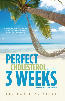 Perfect Cholesterol In Just 3 Weeks, (without drugs!) - The Life You Enjoy Tomorrow Is a Direct Result of the Choices You Make Today by Dr. David M. Vitko from Bookbaby in Family & Health category