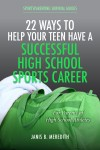 22 Ways to Help Your Teen Have a Successful High School Sports Career - For Parents of High School Athletes by Janis B. Meredith from  in  category