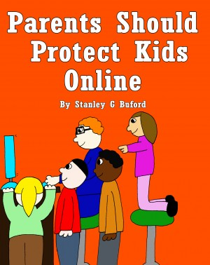 Parents Should Protect Kids Online - Online Predators Are Defenseless Against Informed Adults by Stanley G Buford from Bookbaby in Children category