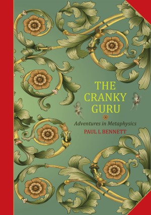 The Cranky Guru-Adventures in Metaphysics by Paul L Bennett from Bookbaby in Lifestyle category