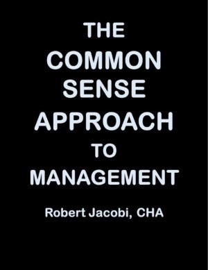 The Common Sense Approach to Management by Robert Jacobi from Bookbaby in Lifestyle category