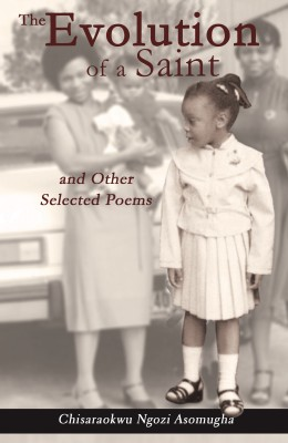 The Evolution of a Saint and Other Selected Poems by Chisaraokwu Ngozi Asomugha from Bookbaby in General Novel category
