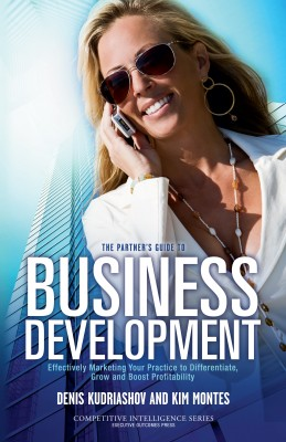 The Partner's Guide to Business Development - Marketing Your Practice to Differentiate, Grow and Boost Profitability by Denis Kudriashov from Bookbaby in Finance & Investments category