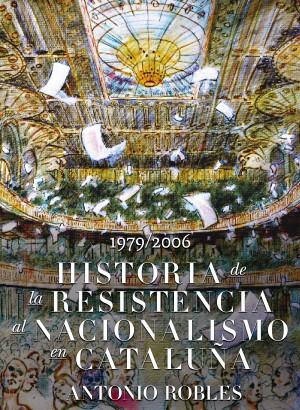 Historia de la Resisistencia al Nacionalismo Catalán by Antonio Robles from Bookbaby in History category