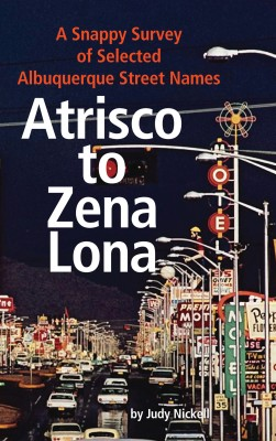 Atrisco to Zena Lona: A Snappy Survey of Selected Albuquerque Street Names by Judy Nickell from Bookbaby in Recipe & Cooking category